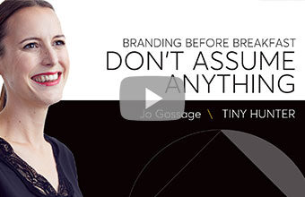Don't assume anything: too many brands assume their consumers already know everything.